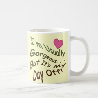 I'm Usually Gorgeous But It's My Day Off! Coffee Mug