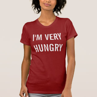 i'm very hungry T-Shirt