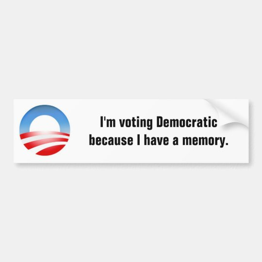 I'm voting Democratic because I have a memory Bumper Sticker