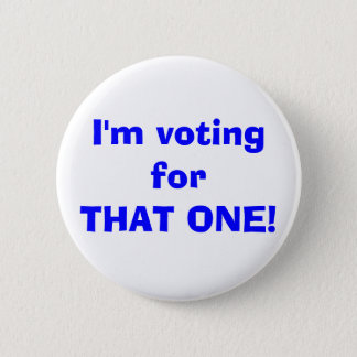 I'm voting forTHAT ONE! 6 Cm Round Badge