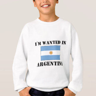 I'm Wanted In Argentina Sweatshirt