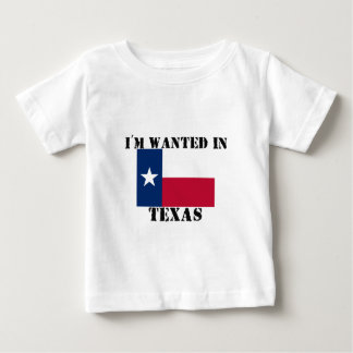 I'm Wanted In Texas Baby T-Shirt