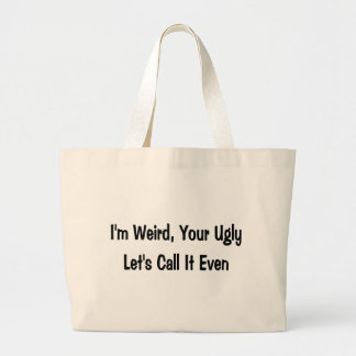 I'm weird, your ugly canvas bags