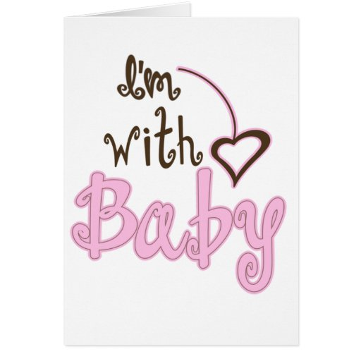 I'm with Baby Greeting Card
