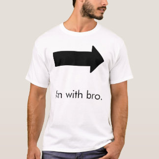 I'm with bro. T-Shirt