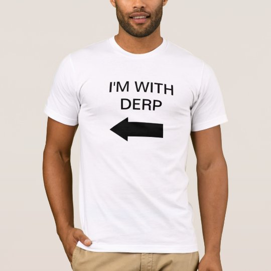 I'm with Derp T-Shirt