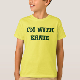 "I'm with Ernie of the ""I'm with..."" collection! T-Shirt"