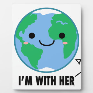 I'm With Her - Planet Earth Day Plaque
