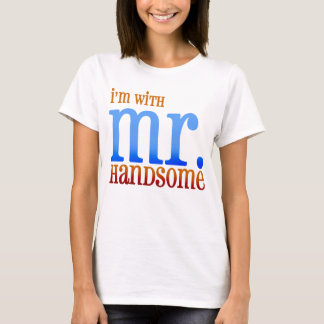 I'm With Mr. Handsome Shirt