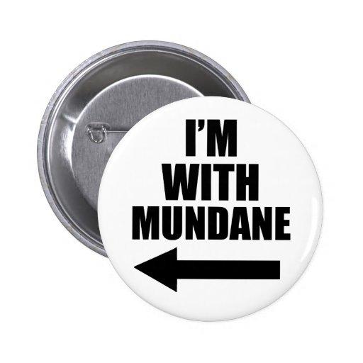 I'm With Mundane Pin