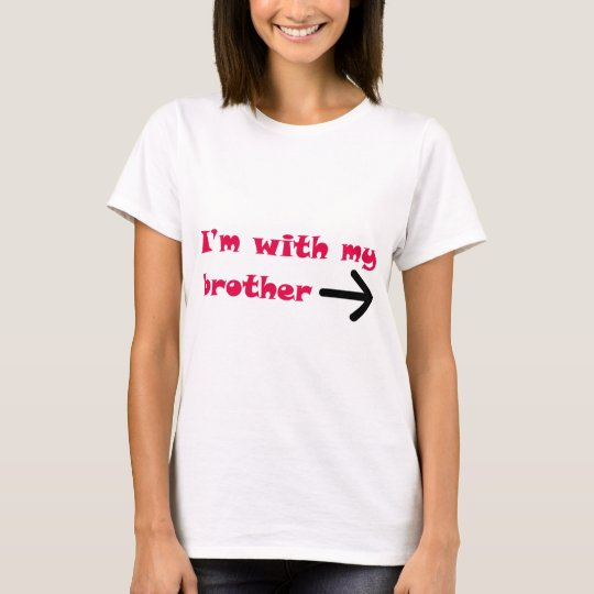 I'm With My Brother Arrow Right T-Shirt