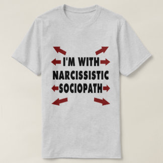 I'm With Narcissistic Sociopath T-Shirt