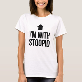 I'm With Stoopid Stupid T-Shirt