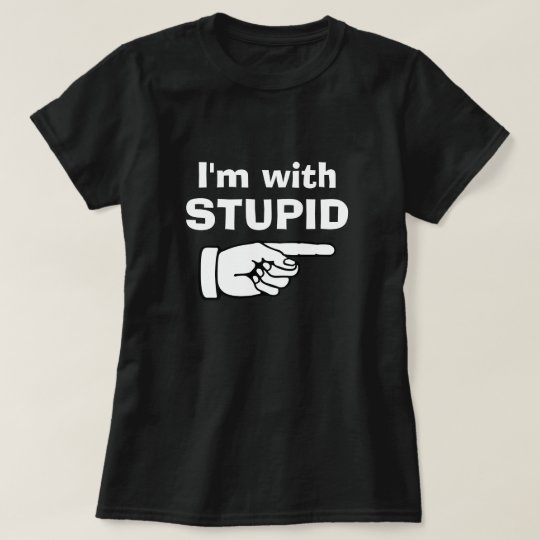 I'm with Stupid - Funny quote t shirts