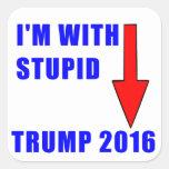 I'm with stupid Trump sticker