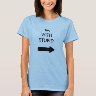 IM WITH STUPID (WOMEN) T-Shirt