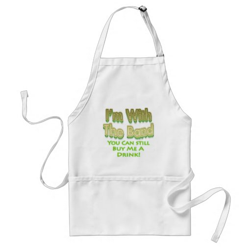 I'm with the  band you can still buy me a drink aprons