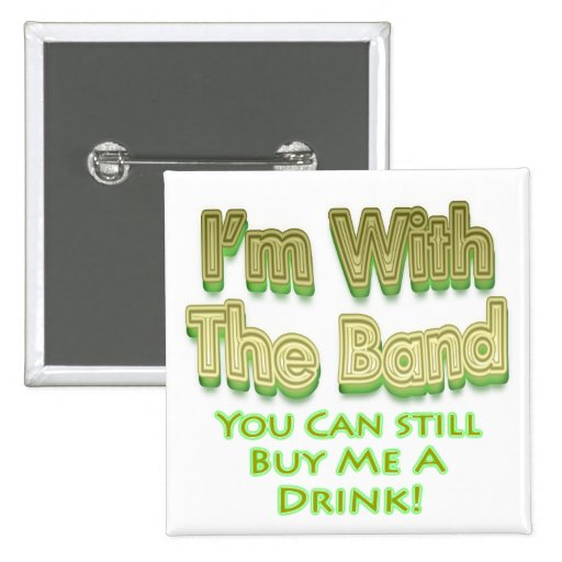 I'm with the  band you can still buy me a drink pinback buttons