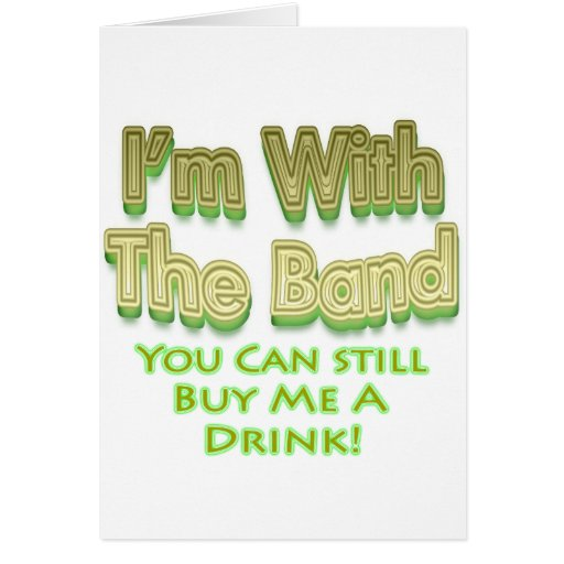 I'm with the  band you can still buy me a drink greeting card