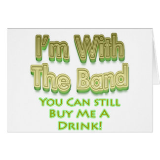 I'm with the  band you can still buy me a drink cards