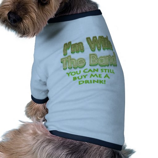 I'm with the  band you can still buy me a drink doggie t shirt