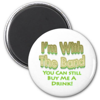 I'm with the  band you can still buy me a drink magnet