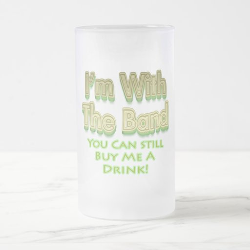 I'm with the  band you can still buy me a drink mugs