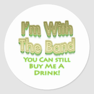 I'm with the  band you can still buy me a drink sticker