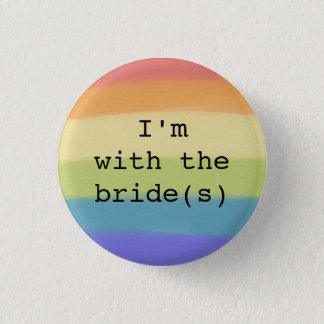 I'm with the Bride(s) Button-Gay Pride Flag Design 3 Cm Round Badge
