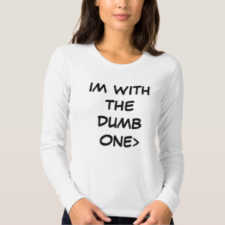 IM WITH THE DUMB ONE TSHIRT