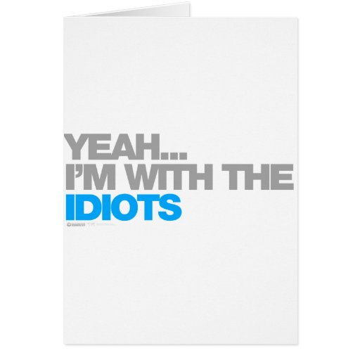 Im With The Idiots - Funny Humour Comedy Drunk Greeting Card