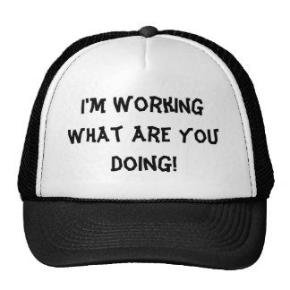 I'm Working What Are You Doing! Trucker Hats