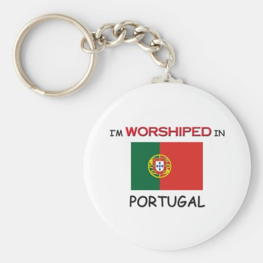 I'm Worshiped In PORTUGAL Key Chain