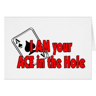 I'm Your Ace In The Hole Card