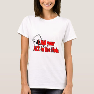 I'm Your Ace In The Hole T-Shirt