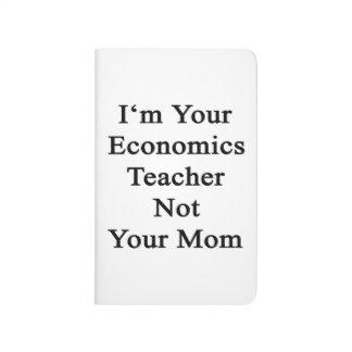 I'm Your Economics Teacher Not Your Mom Journal