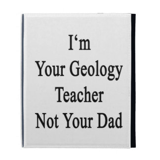 I'm Your Geology Teacher Not Your Dad iPad Case