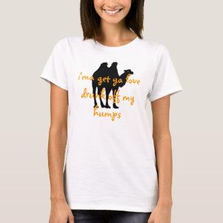 i'ma get ya love drunk off my humps T-Shirt