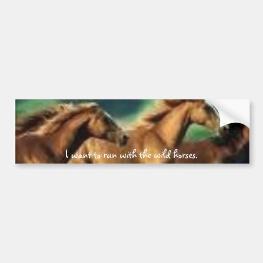 images6, I want to run with the wild horses. Bumper Sticker
