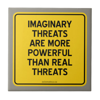 IMAGINARY THREATS: MORE POWERFUL THAN REAL THREATS SMALL SQUARE TILE