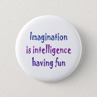 Imagination is intelligence having fun. 6 cm round badge