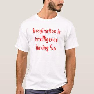 Imagination is intelligence having fun. T-Shirt