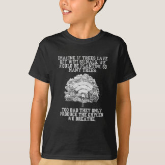 Imagine if trees gave off WiFi signals T-Shirt