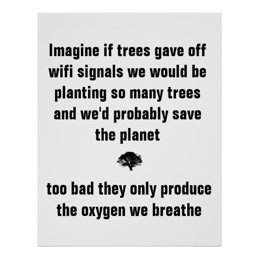 Imagine if trees gave off wifi signals we would be print