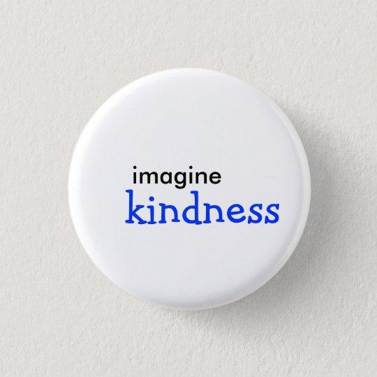 imagine, kindness 3 cm round badge