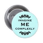 Imagine Me Complexly 6 Cm Round Badge