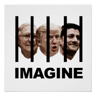 Imagine Trump, McConnell and Ryan Behind Bars Poster