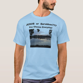 IMG_0006, JESUS  or  Barabbas???, You Choose Ev... T-Shirt