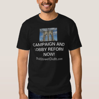 IMG_2148, CAMPAIGN AND LOBBY REFORM NOW!, WallS... Tee Shirt