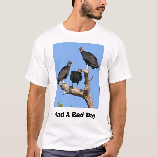IMG_6475-8x10, Had A Bad Day T-Shirt